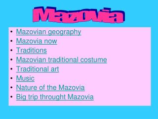 Mazovian geography Mazovia now Traditions Mazovian traditional costume Traditional art Music Nature of the Mazovia Big t
