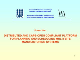Project title : DISTRIBUTED AND CAPE-OPEN COMPLIANT PLATFORM FOR PLANNING AND SCHEDULING MULTI-SITE MANUFACTURING SYSTEM