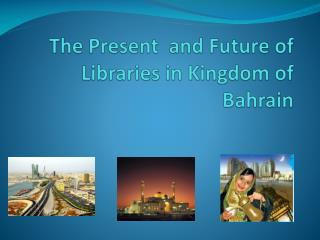 The Present  and Future of Libraries in Kingdom of Bahrain