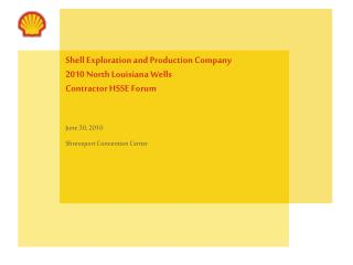 Shell Exploration and Production Company 2010 North Louisiana Wells  Contractor HSSE Forum
