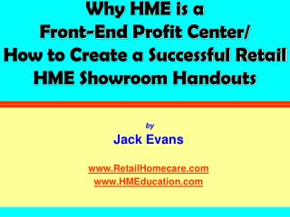 Why HME is a  Front-End Profit Center/ How to Create a Successful Retail HME Showroom Handouts