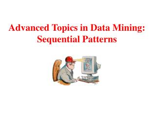 Advanced Topics in Data Mining: Sequential Patterns