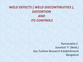 WELD DEFECTS ( WELD DISCONTINUITIES ), DISTORTION  AND  ITS CONTROLS