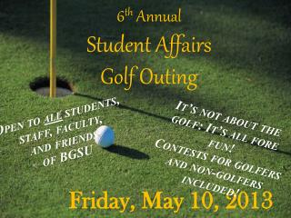 6 th  Annual  Student Affairs  Golf Outing