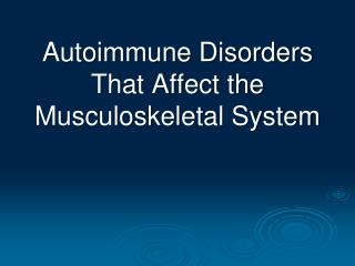 Autoimmune Disorders That Affect the Musculoskeletal System