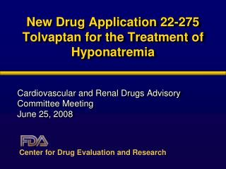 New Drug Application 22-275 Tolvaptan for the Treatment of Hyponatremia