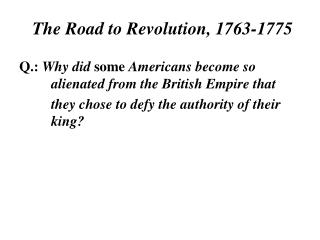 The Road to Revolution, 1763-1775
