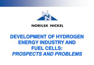 DEVELOPMENT OF HYDROGEN ENERGY INDUSTRY AND  FUEL CELLS: PROSPECTS AND PROBLEMS