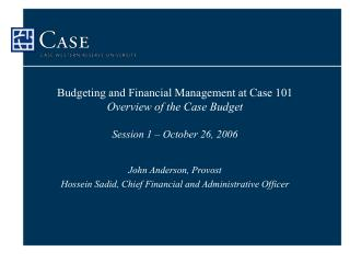 Budgeting and Financial Management at Case 101 Overview of the Case Budget Session 1 – October 26, 2006