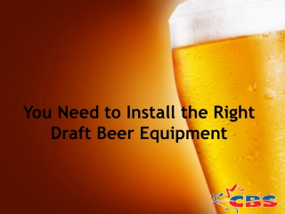 You Need to Install the Right Draft Beer Equipment
