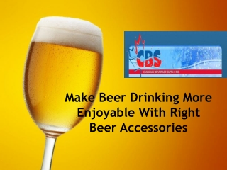 Make Beer Drinking More Enjoyable With Right Beer Accessorie