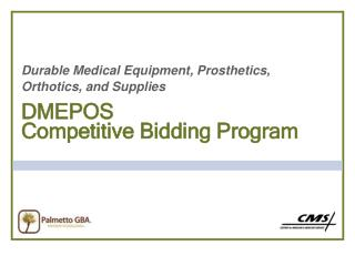 Durable Medical Equipment, Prosthetics,  Orthotics, and Supplies DMEPOS Competitive Bidding Program