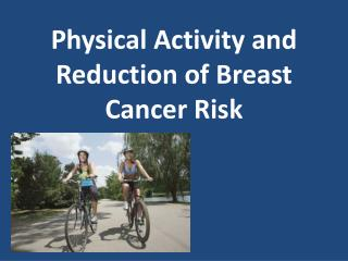 Physical Activity and Reduction of Breast Cancer Risk