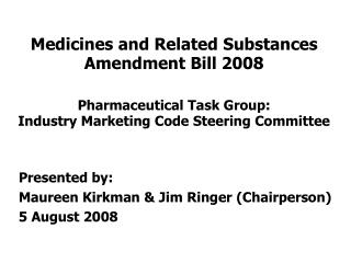 Medicines and Related Substances Amendment Bill 2008 Pharmaceutical Task Group: Industry Marketing Code Steering Committ