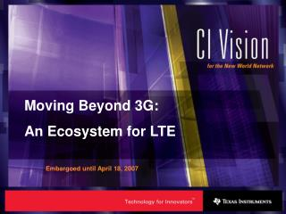 Moving Beyond 3G: An Ecosystem for LTE