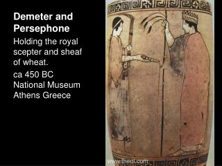 Demeter and Persephone Holding the royal scepter and sheaf of wheat. ca 450 BC National Museum Athens Greece