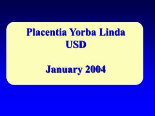Placentia Yorba Linda USD January 2004