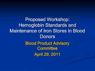 Proposed Workshop:   Hemoglobin Standards and Maintenance of Iron Stores in Blood Donors