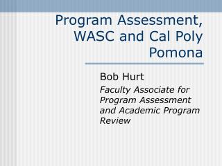 Program Assessment, WASC and Cal Poly Pomona