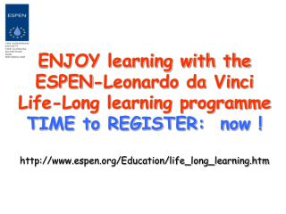 ENJOY learning with the ESPEN-Leonardo da Vinci Life-Long learning programme TIME to REGISTER:  now ! http://www.espen.o