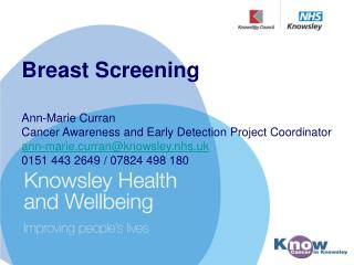 Breast Screening Ann-Marie Curran Cancer Awareness and Early Detection Project Coordinator a nn-marie.curran@knowsley.nh