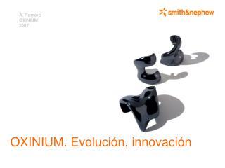 OXINIUM. Evolución, innovación