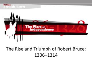 The Rise and Triumph of Robert Bruce: 1306–1314