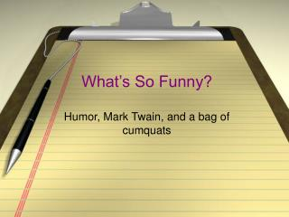 What's So Funny? Humor, Mark Twain, and a bag of cumquats