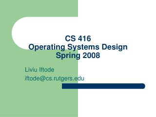 CS 416 Operating Systems Design Spring 2008