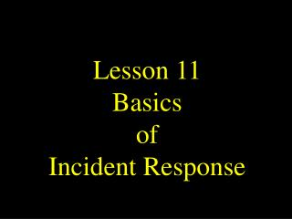 Lesson 11 Basics of Incident Response