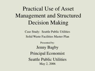 Practical Use of Asset Management and Structured Decision Making