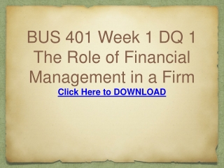 BUS 401 Week 1 DQ 1 The Role of Financial Management in a Fi