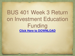 BUS 401 Week 3 Return on Investment Education Funding