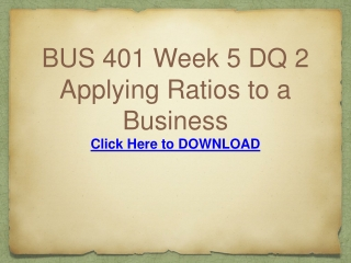 BUS 401 Week 5 DQ 2 Applying Ratios to a Business