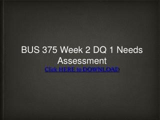 BUS 375 Week 2 DQ 1 Needs Assessment