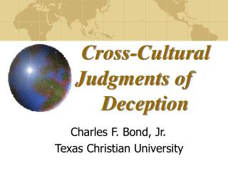 Cross-Cultural   	Judgments of      	     Deception