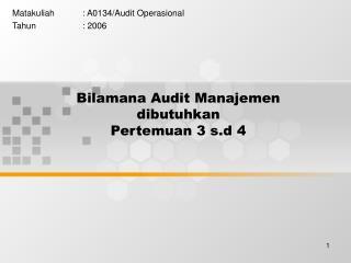 Bilamana Audit Manajemen dibutuhkan Pertemuan 3 s.d 4