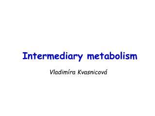 Intermediary metabolism