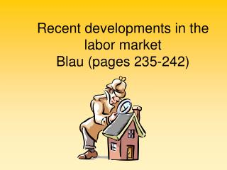 Recent developments in the labor market Blau (pages 235-242)
