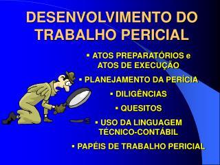 DESENVOLVIMENTO DO TRABALHO PERICIAL