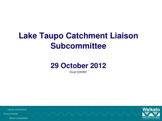 Lake Taupo Catchment Liaison  Subcommittee 29 October 2012 Doc# 2283861