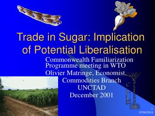 Trade in Sugar: Implication  of Potential Liberalisation