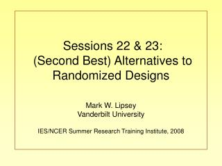 Sessions 22 & 23:  (Second Best) Alternatives to Randomized Designs