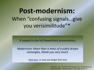 "Post-modernism: When ""confusing signals…give you verisimilitude""*"