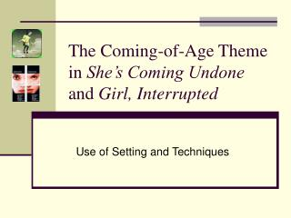 The Coming-of-Age Theme in  She's Coming Undone  and  Girl, Interrupted
