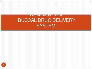 SEMINAR  SEMINAR ON  BUCCAL DRUG DELIVERY SYSTEM