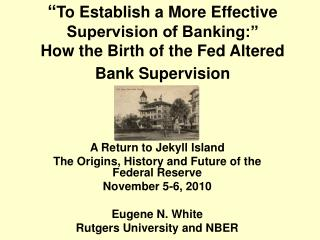 """ To Establish a More Effective Supervision of Banking:"" How the Birth of the Fed Altered Bank Supervision"