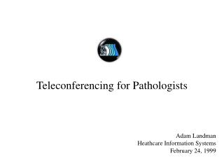 Teleconferencing for Pathologists