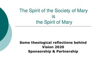 The Spirit of the Society of Mary  is  the Spirit of Mary