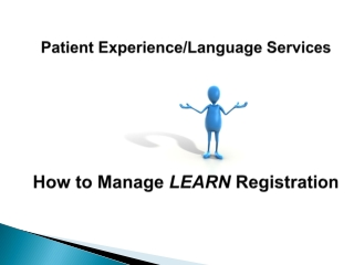 Patient Experience/Language Services How to Manage LEARN Registration
